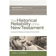 The Historical Reliability of the New Testament Countering the Challenges to Evangelical Christian Beliefs by Blomberg, Craig L.; Stewart, Robert B., 9780805464375