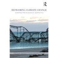 Reframing Climate Change: Constructing Ecological Geopolitics by O'Lear; Shannon, 9781138794375