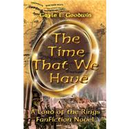 The Time That We Have by Goodwin, Gayle E., 9781425724375