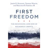 First Freedom The Beginning and End of Religious Liberty by Duesing, Jason G.; White, Thomas; Yarnell, Malcolm B., 9781433644375