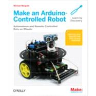 Make an Arduino-Controlled Robot by Margolis, Michael, 9781449344375