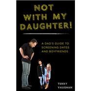 Not With My Daughter! by Vaughan, Terry, 9781629144375