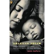 American Dream : Three Women, Ten Kids, and a Nation's Drive to End Welfare by DeParle, Jason, 9780143034377