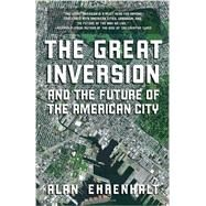 The Great Inversion and the Future of the American City by EHRENHALT, ALAN, 9780307474377