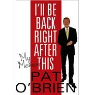 I'll Be Back Right After This My Memoir by O'Brien, Pat, 9780312564377