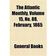 Atlantic Monthly, Volume 15, No 88, February 1865 by , 9781153824378