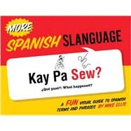 More Spanish Slanguage: A Fun Visual Guide to Spanish Terms and Phrases by Ellis, Mike, 9781423634379