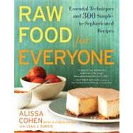 Raw Food for Everyone : Essential Techniques and 300 Simple-to-Sophisticated Recipes by Cohen, Alissa; Dubois, Leah J. (CON), 9781583334379