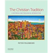 The Christian Tradition A Historical and Theological Introduction by Feldmeier, Peter, 9780199374380