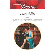 Kept at the Argentine's Command by Ellis, Lucy, 9780373134380