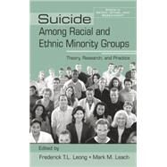 Suicide Among Racial and Ethnic Minority Groups: Theory, Research, and Practice by Leong,Frederick T.L., 9781138884380