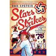 Stars and Strikes Baseball and America in the Bicentennial Summer of '76 by Epstein, Dan, 9781250034380