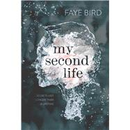 My Second Life by Bird, Faye, 9781250104380