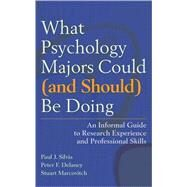 What Psychology Majors Could (and Should) Be Doing: An Informal Guide to Research Experience and Professional Skills by Silvia, Paul J.; Delaney, Peter F.; Marcovitch, Stuart, 9781433804380