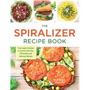 The Spiralizer Recipe Book by Wolff, Carina, 9781440594380