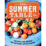 The Summer Table Recipes and Menus for Casual Outdoor Entertaining by Lemke, Lisa, 9781454904380