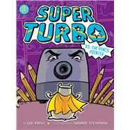 Super Turbo Vs. the Pencil Pointer by Kirby, Lee; O'Connor, George, 9781481494380