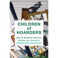 Children of Hoarders: How to Minimize Conflict, Reduce the Clutter & Improve Your Relationship by Neziroglu, Fugen, Ph.D.; Donnelly, Katharine, Ph.D., 9781608824380