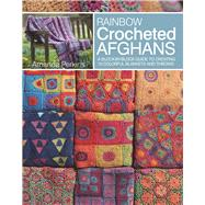 Rainbow Crocheted Afghans A Block-by-Block Guide to Creating Colorful Blankets and Throws by Perkins, Amanda, 9781782214380