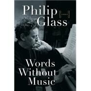 Words Without Music: A Memoir by Glass, Philip, 9780871404381