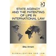 State Agency and the Patenting of Life in International Law: Merchants and Missionaries in a Global Society by Amani,Bita, 9780754674382