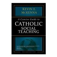 A Concise Guide to Catholic Social Teaching by McKenna, Kevin E., 9781594714382