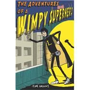 The Adventures of a Wimpy Superhero by Collins, Tim, 9781782434382