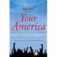 Your America Democracy's Local Heroes by Siceloff, John; Maloney, Jason; Brancaccio, David, 9780230614383