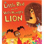 Little Red and the Very Hungry Lion by Smith, Alex T., 9780545914383