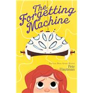 The Forgetting Machine by Hautman, Pete, 9781481464383
