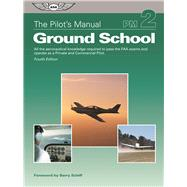 The Pilot's Manual: Ground School All the aeronautical knowledge required to pass the FAA exams and operate as a Private and Commercial Pilot by Unknown, 9781619544383