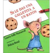 Si le das una galletita a un raton / If You Give a Mouse a Cookie by Numeroff, Laura Joffe, 9780060254384