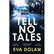 Tell No Tales by Dolan, Eva, 9780099584384
