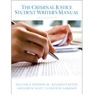The Criminal Justice Student Writer's Manual by Johnson, Wm A.; Rettig, Richard P.; Scott, Gregory M.; Garrison, Stephen M., 9780133514384