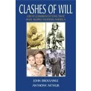 Clashes of Will Great Confrontations That Have Shaped Modern America by Broesamle, John; Arthur, Anthony, 9780321164384