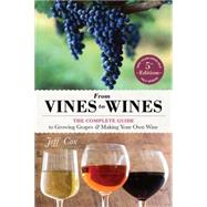 From Vines to Wines: The Complete Guide to Growing Grapes & Making Your Own Wine by Cox, Jeff; Mondavi, Tim, 9781612124384
