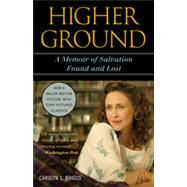 Higher Ground : A Memoir of Salvation Found and Lost by Briggs, Carolyn S., 9781442214385