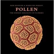 Pollen The Hidden Sexuality of Flowers by Kesseler, Rob; Harley, Madeline; Crane, Sir Peter, 9781608874385