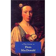 Wee Guide to Flora Macdonald by MacDonald, David, 9781899874385