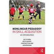 Nonlinear Pedagogy in Skill Acquisition: An Introduction by Chow; Jia Yi, 9780415744386