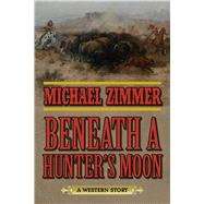 Beneath a Hunter's Moon by Zimmer, Michael, 9781634504386