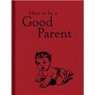 How to Be a Good Parent by Mitchell, Jaqueline, 9781851244386