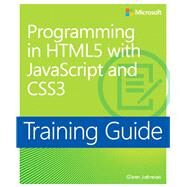 Training Guide Programming in HTML5 with JavaScript and CSS3 (MCSD) by Johnson, Glenn, 9780735674387