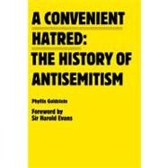 A Convenient Hatred:: The History of Antisemitism by Goldstein, Phyllis; Evans, Harold, 9780981954387