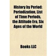 History by Period : Periodization, List of Time Periods, the Attitude Era, Six Ages of the World by , 9781156494387