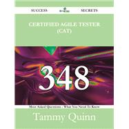 Certified Agile Tester (Cat): 348 Success Secrets - 348 Most Asked Questions on Certified Agile Tester (Cat) - What You Need to Know by Quinn, Tammy, 9781488524387