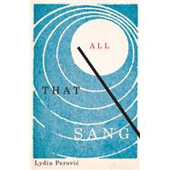All That Sang by Perovic, Lydia, 9781550654387