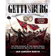 Gettysburg: The True Account of Two Young Heroes in the Greatest Battle of the Civil War by Martin, Iain C., 9781632204387