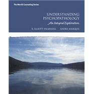 Understanding Psychopathology An Integral Exploration by Ingersoll, R. Elliott; Marquis, Andre, 9780131594388