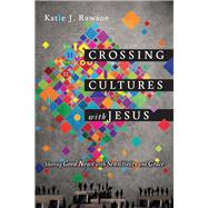 Crossing Cultures With Jesus by Rawson, Katie J., 9780830844388